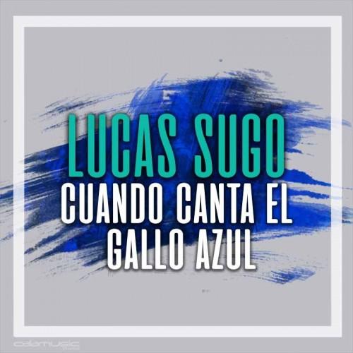 LUCAS SUGO - Cuando canta el gallo azul - Pista musical calamusic