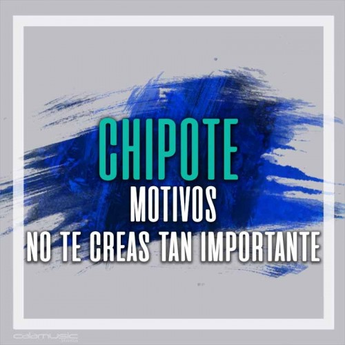 CHIPOTE - Motivos - No te creas tan importante - Pista musical calamusic