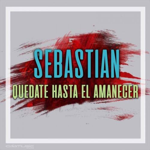 SEBASTIAN - Quedate hasta el amanecer