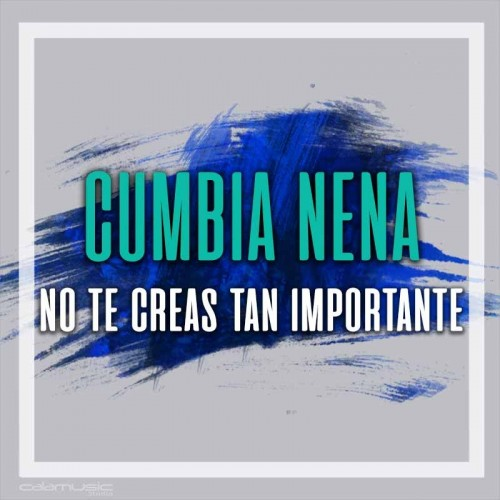 CUMBIA NENA - No te creas tan importante - Pista musical calamusic