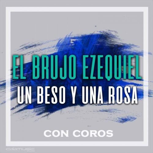 EL BRUJO EZEQUIEL - Un beso y una rosa (con coros) - Pista musical calamusic