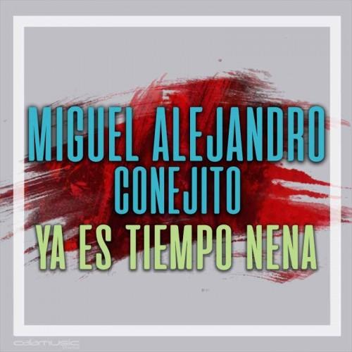 MIGUEL CONEJITO ALEJANDRO - Ya es tiempo nena - Pista musical calamusic