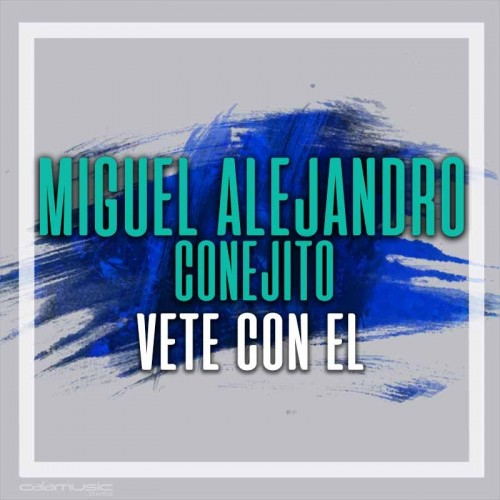 MIGUEL CONEJITO ALEJANDRO - Vete con el - Pista musical calamusic