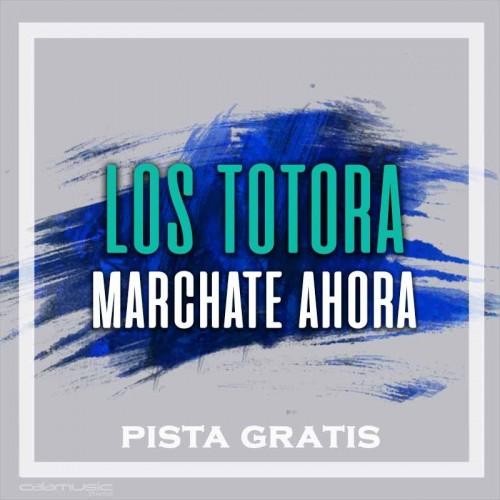 LOS TOTORA - Marchate ahora  - Pista musical karaoke calamusic gratis