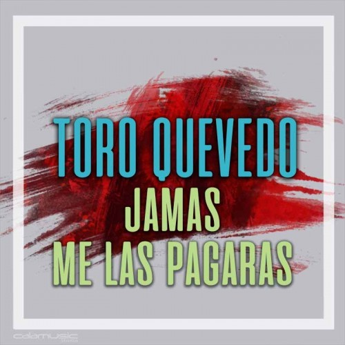TORO QUEVEDO - Jamas - Me las pagaras  - Pista musical karaoke calamusic