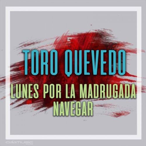 TORO QUEVEDO - Lunes por la madrugada - Navegar - Pista musical karaoke calamusic