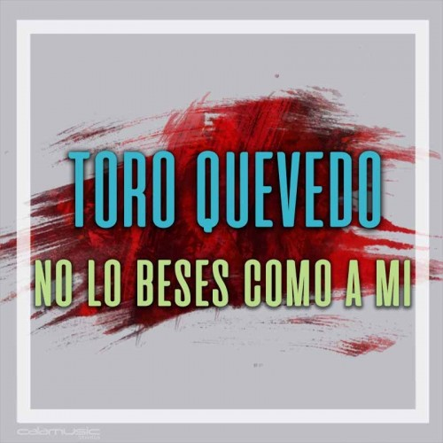 TORO QUEVEDO - No lo beses como a mi - Pista musical karaoke calamusic