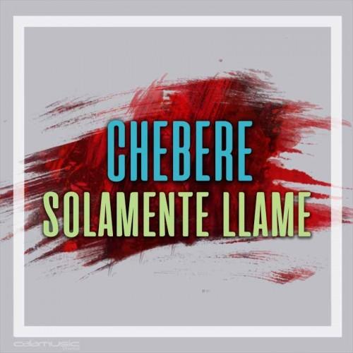 CHEBERE - Solamente llame - Pista musical karaoke calamusic