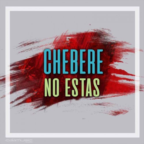 CHEBERE - No estas - Pista musical karaoke calamusic