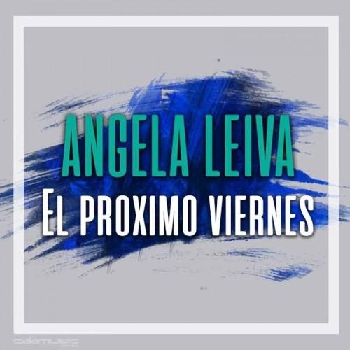 ANGELA LEIVA - El proximo viernes