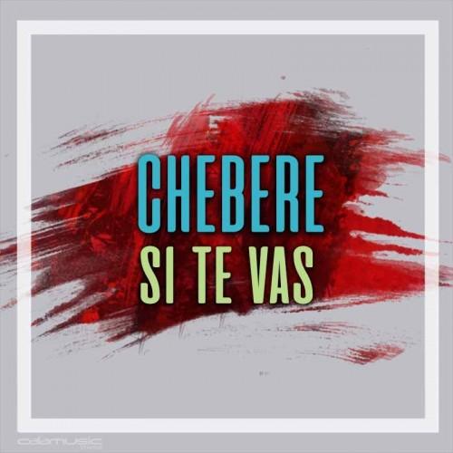 CHEBERE - Si te vas - Pista musical calamusic