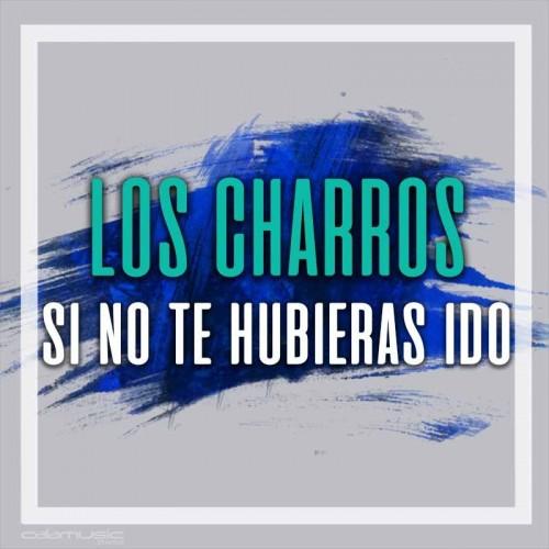 LOS CHARROS - Si no te hubieras ido - Pistas musicales karaoke calamusic