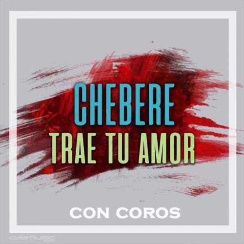 CHEBERE - Trae tu amor