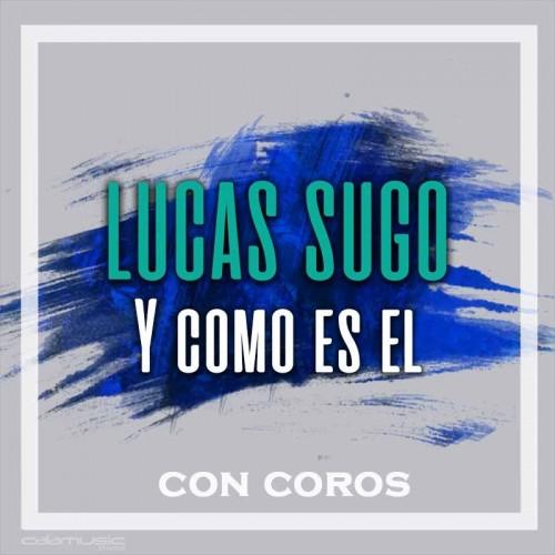 LUCAS SUGO - Y como es el (con coros)