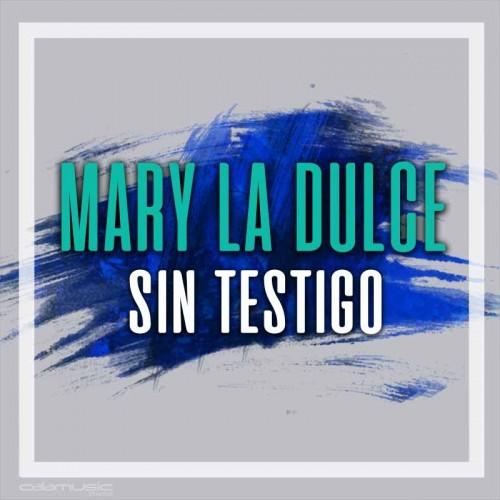 MARY LA DULCE - Sin testigo