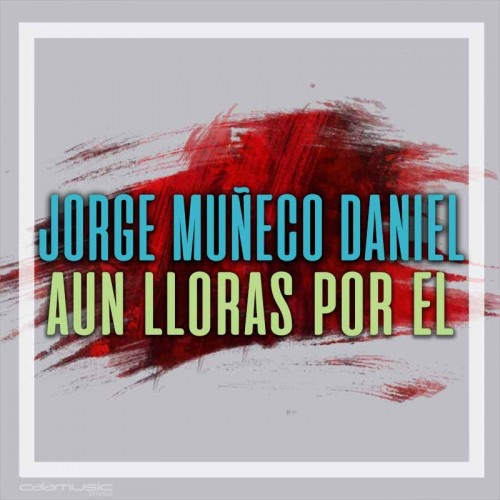 JORGE MUÑECO DANIEL - Aun lloras por el - Pista musical karaoke calamusic