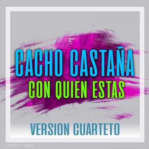 CACHO CASTAÑA - Con quien estas (version cuarteto) - Pista musical karaoke calamusic