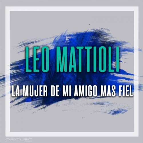LEO MATTIOLI - La mujer de mi amigo mas fiel - Pista musical karaoke calamusic