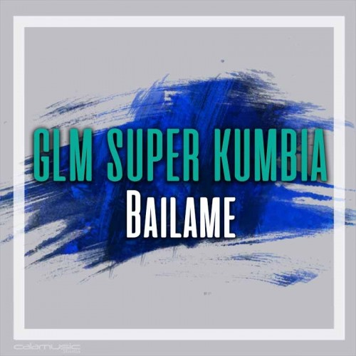 GLM SUPER KUMBIA - Bailame - pista musical calamusic