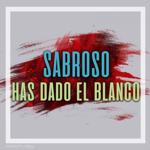 SABROSO - Has dado en el...