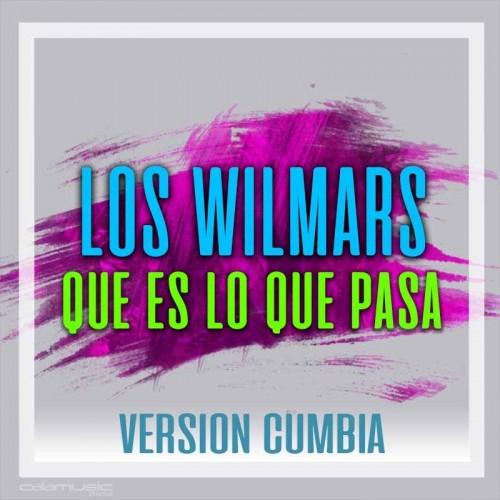 LOS WILMARS - Que es lo que pasa (Reversion) - Pista musical karaoke calamusic