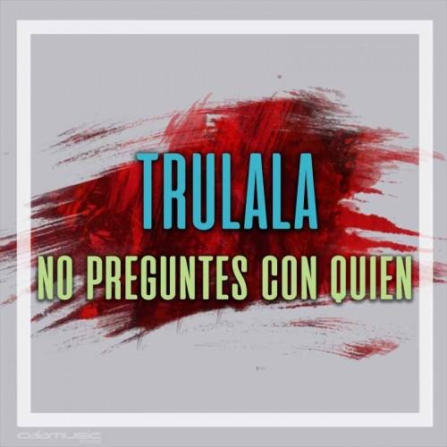 TRULALA - No preguntes con quien - Pista musical karaoke calamusic