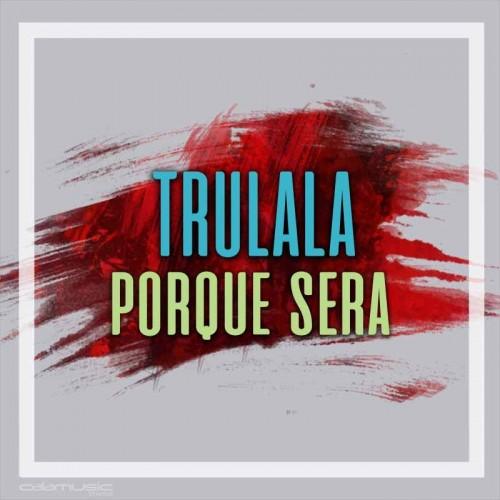 TRULALA - Porque sera