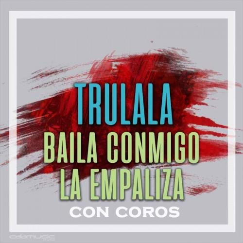 TRULALA - Baila conmigo - La empaliza (con coros) - Pista musical karaoke calamusic