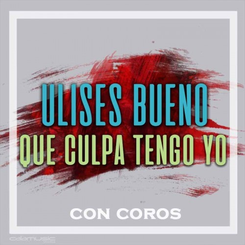 ULISES BUENO - Que culpa tengo yo (con coros)- Pista musical karaoke calamusic