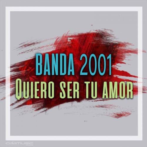 Banda 2001 - Quiero ser tu amor pista musical calamusic