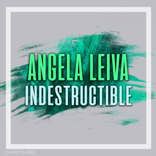 ANGELA LEIVA - Indestructible