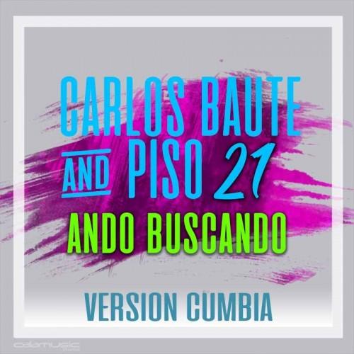 CARLOS BAUTE ft. PISO 21 - Ando buscando (cumbia) - Pista musical karaoke calamusic