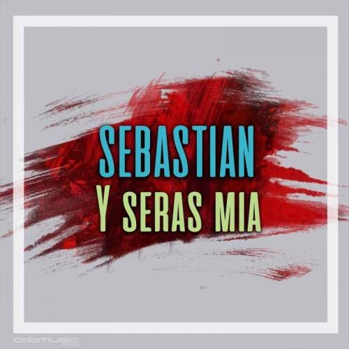 SEBASTIAN - Y seras mia pista musical calamusic