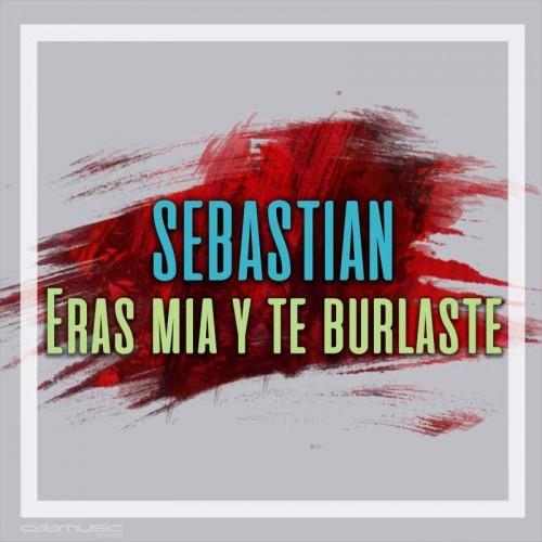 SEBASTIAN - Eras mia y te burlaste pista musical calamusic