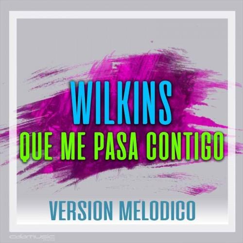 WILKINS - Que me pasa contigo...