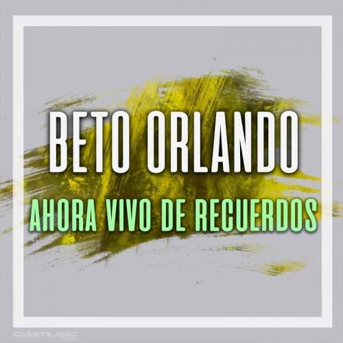 BETO ORLANDO - Ahora vivo de recuerdos - Pistas profesionales CALAMUSIC