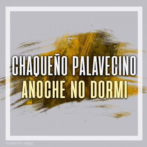 CHAQUEÑO PALAVECINO - Anoche no dormi - Pistas musicales karaoke calamusic