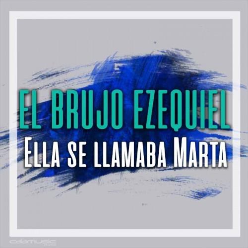 EL BRUJO EZEQUIEL - Ella se llamaba marta - Pista musical calamusic