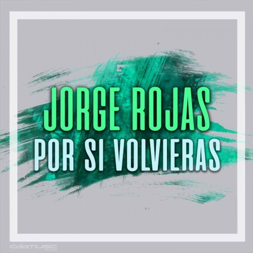 JORGE ROJAS - Por si volvieras - Pistas musicales karaoke calamusic
