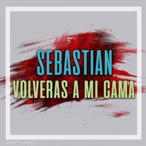 SEBASTIAN - Volveras a mi cama