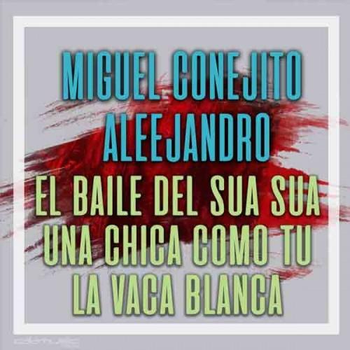 MIGUEL CONEJITO ALEJANDRO - Enganchado (El baile del sua sua - Una chica como tu - La vaca blanca) Pista musical