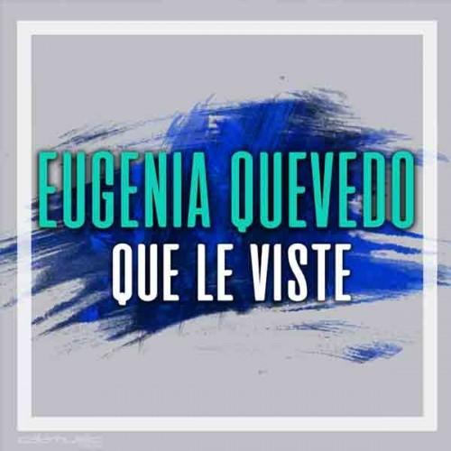 EUGENIA QUEVEDO - Que le viste