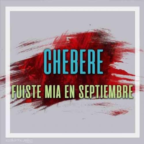 Pistas musicales - CHEBERE - Fuiste mia en septiembre