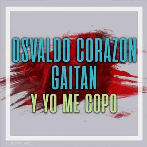 Y yo me copo - Osvaldo Corazon Gaitan