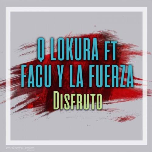 Q LOKURA Ft FACU Y LA FUERZA - Disfruto - Pista musical calamusic