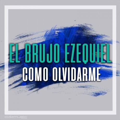 EL BRUJO EZEQUIEL - Como olvidarme - pista musical calamusic