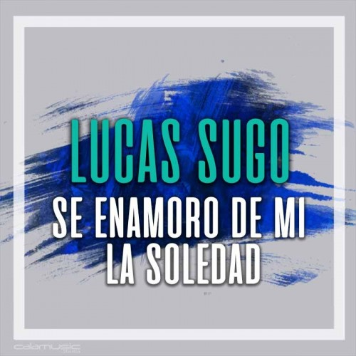 LUCAS SUGO - Se enamoro de mi la soledad - pista musical calamusic