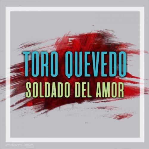 TORO QUEVEDO - Soldado del amor - pista musical calamusic