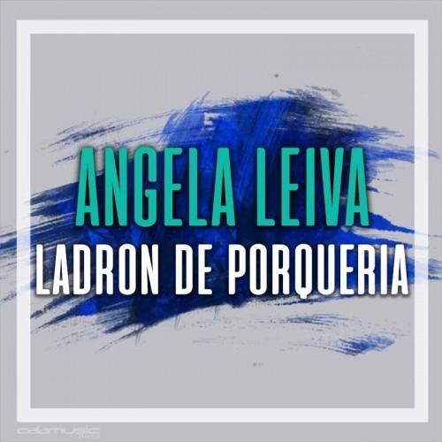ANGELA LEIVA - Ladron de porqueria - pista musical calamusic