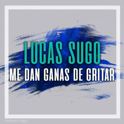 LUCAS SUGO - Me dan ganas de gritar - pista musical calamusic